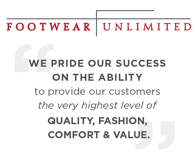 Footwear Unlimited Quality, Fashion, Comfort & Value
